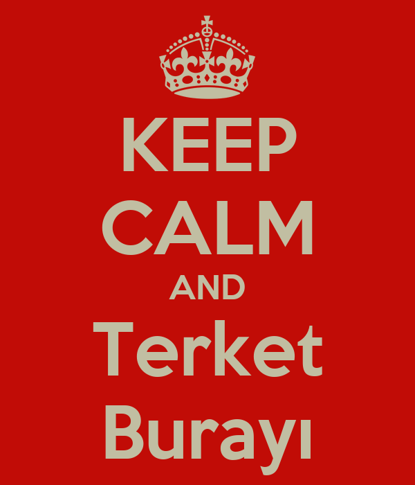 KEEP CALM AND Terket Burayı