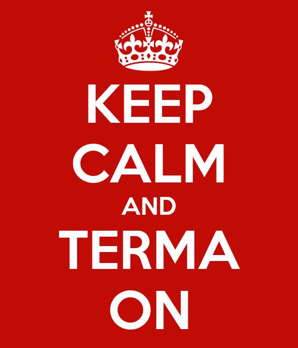 KEEP CALM AND TERMA ON
