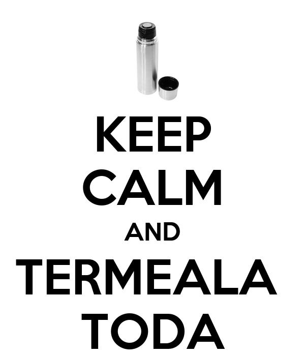 KEEP CALM AND TERMEALA  TODA
