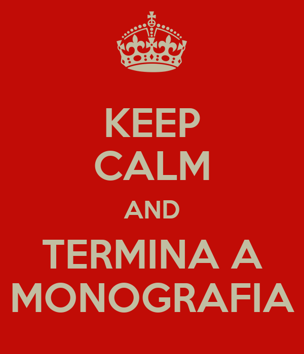 KEEP CALM AND TERMINA A MONOGRAFIA