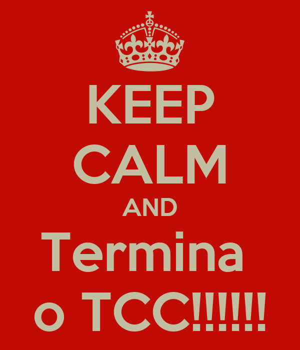 KEEP CALM AND Termina  o TCC!!!!!!