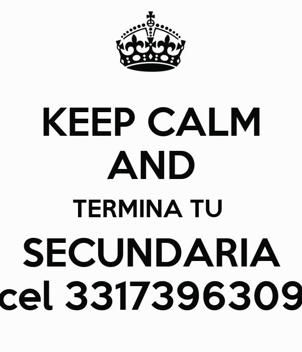 KEEP CALM AND TERMINA TU  SECUNDARIA cel 3317396309