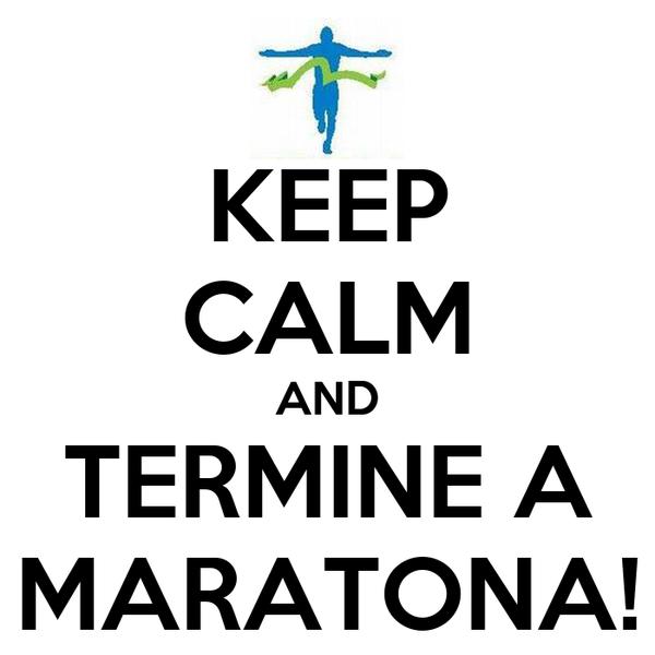 KEEP CALM AND TERMINE A MARATONA!