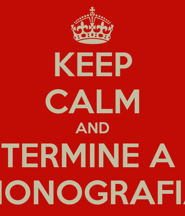 KEEP CALM AND TERMINE A  MONOGRAFIA