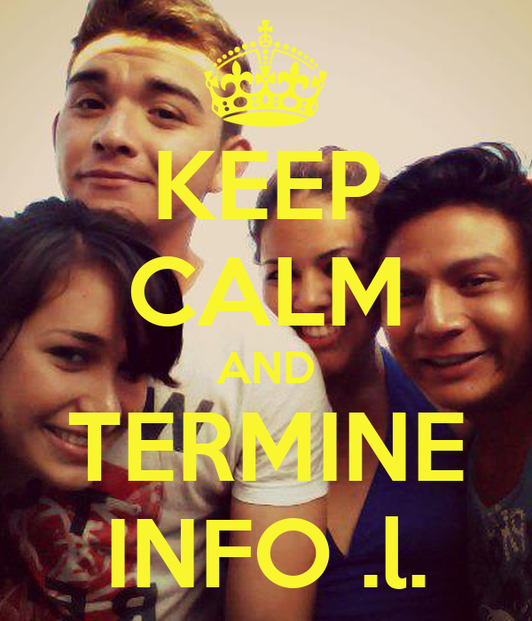 KEEP CALM AND TERMINE INFO .l.