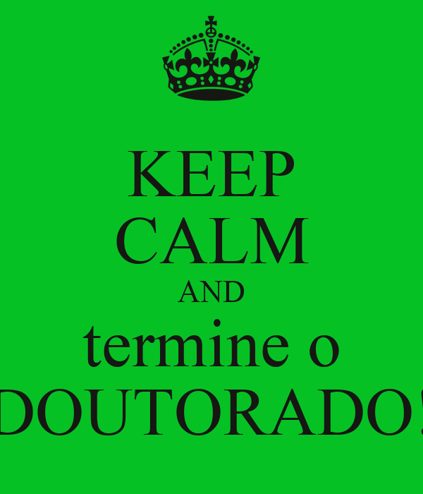 KEEP CALM AND termine o DOUTORADO!