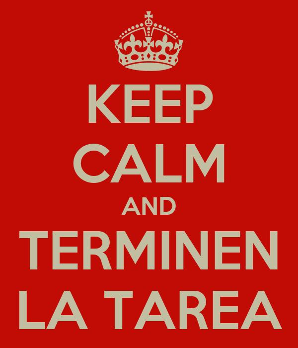 KEEP CALM AND TERMINEN LA TAREA