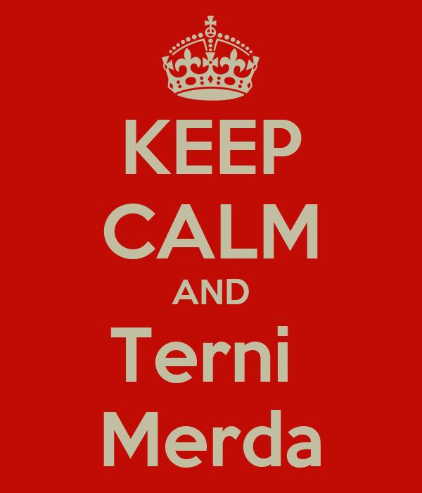 KEEP CALM AND Terni  Merda