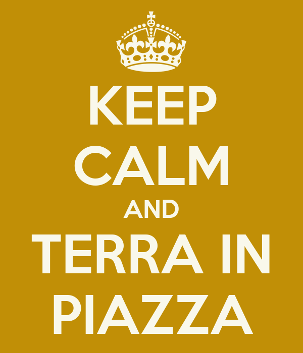 KEEP CALM AND TERRA IN PIAZZA