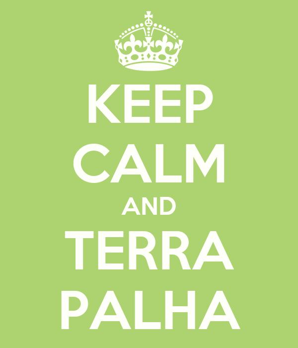 KEEP CALM AND TERRA PALHA