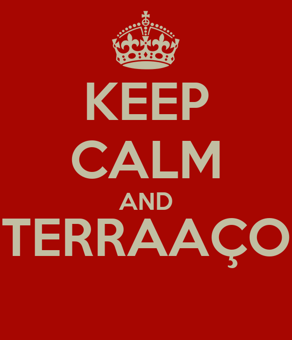 KEEP CALM AND TERRAAÇO
