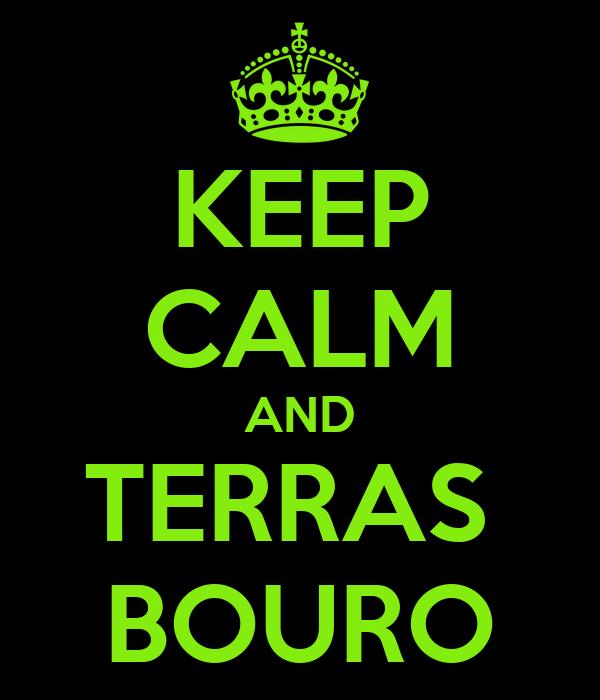 KEEP CALM AND TERRAS  BOURO