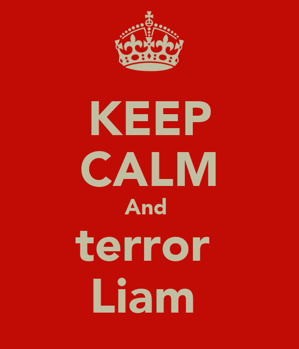 KEEP CALM And  terror  Liam