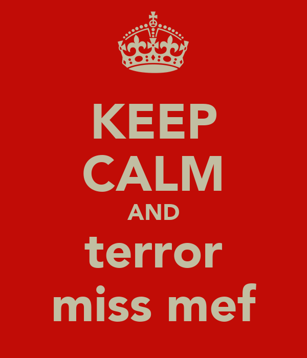 KEEP CALM AND terror miss mef