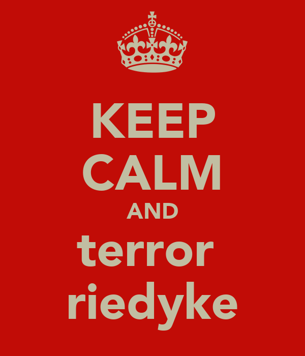 KEEP CALM AND terror  riedyke