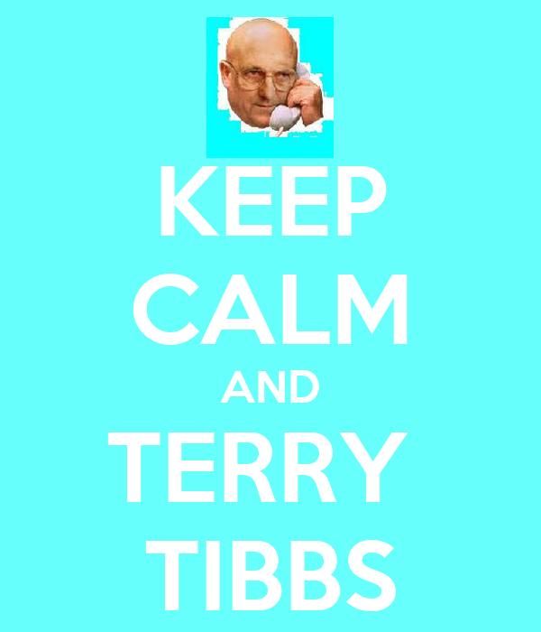 KEEP CALM AND TERRY  TIBBS