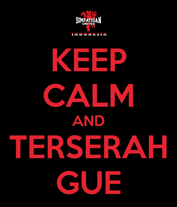 KEEP CALM AND TERSERAH GUE