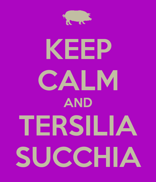 KEEP CALM AND TERSILIA SUCCHIA