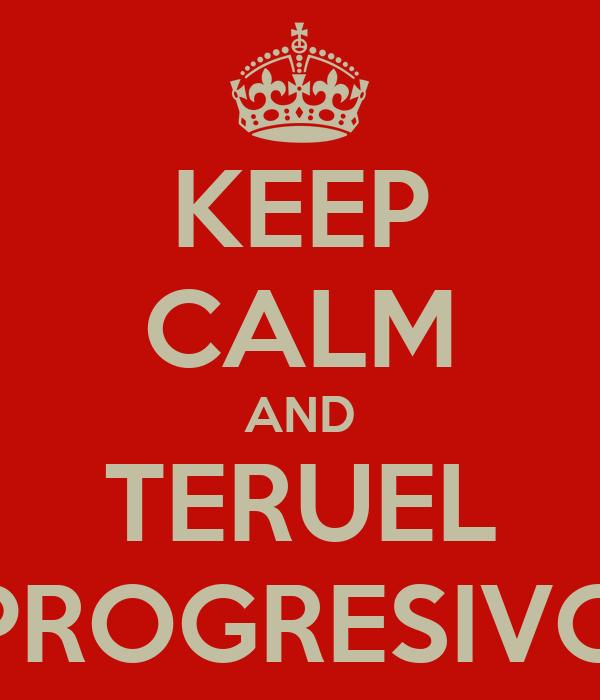KEEP CALM AND TERUEL PROGRESIVO