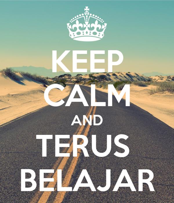 KEEP CALM AND TERUS  BELAJAR