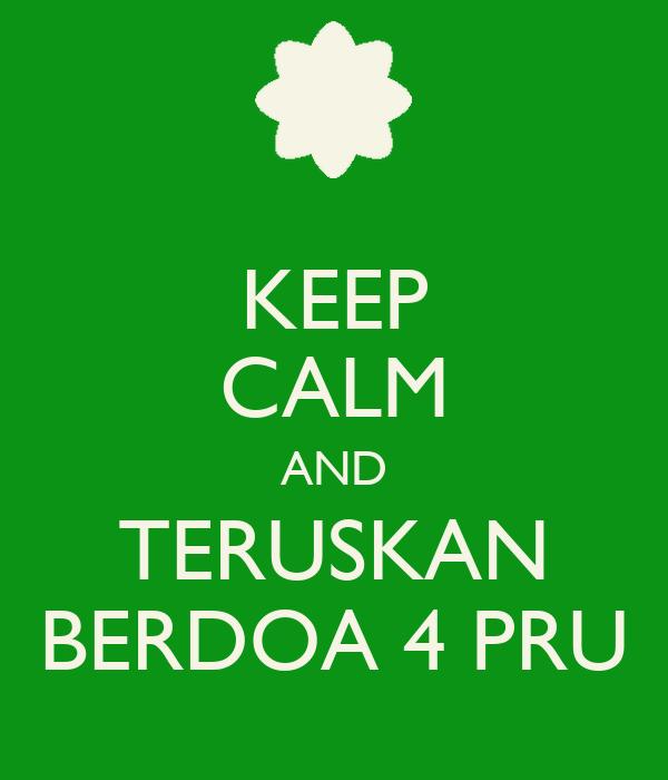 KEEP CALM AND TERUSKAN BERDOA 4 PRU