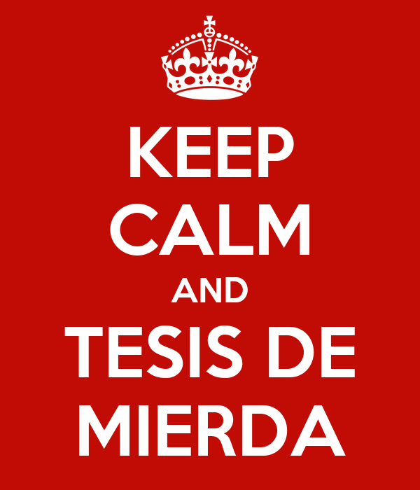 KEEP CALM AND TESIS DE MIERDA