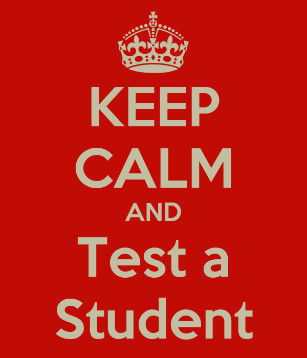 KEEP CALM AND Test a Student