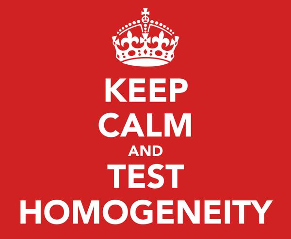 KEEP CALM AND TEST HOMOGENEITY