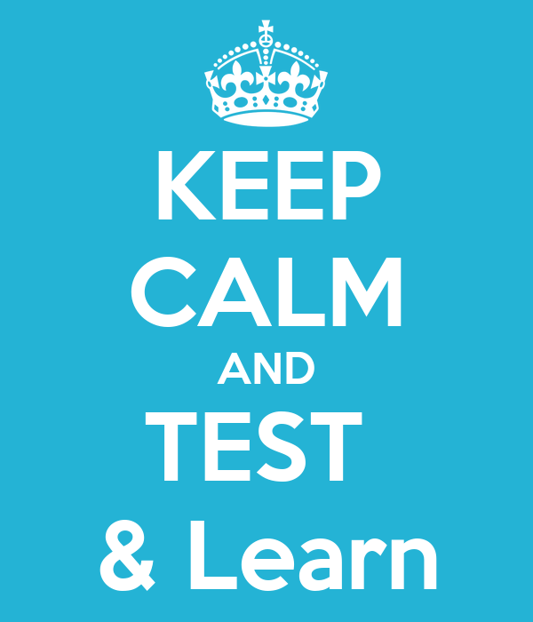 KEEP CALM AND TEST  & Learn