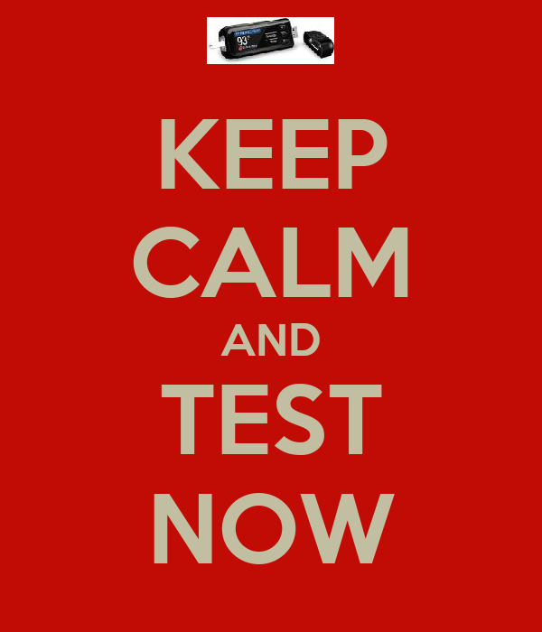 KEEP CALM AND TEST NOW
