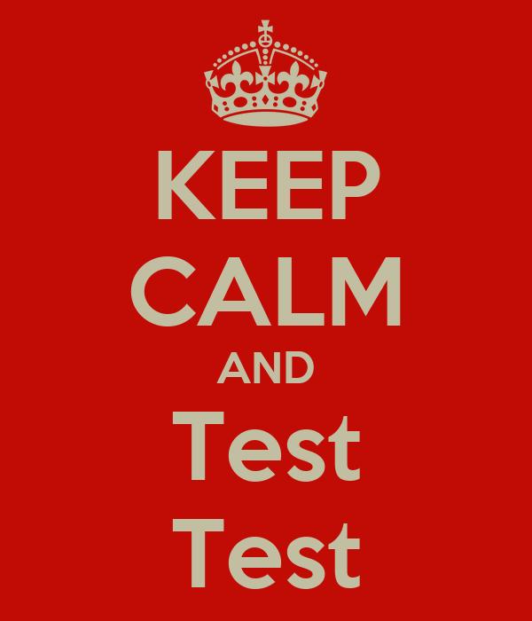 KEEP CALM AND Test Test