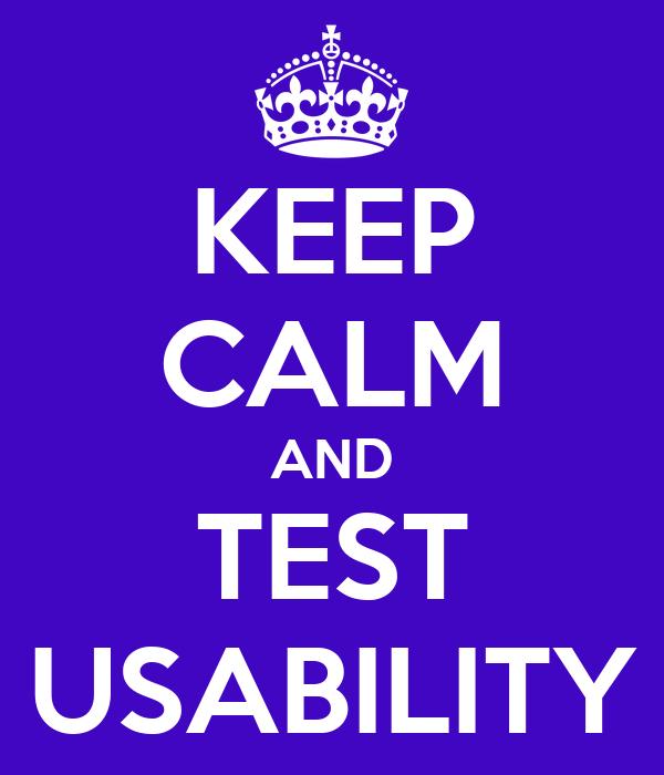 KEEP CALM AND TEST USABILITY