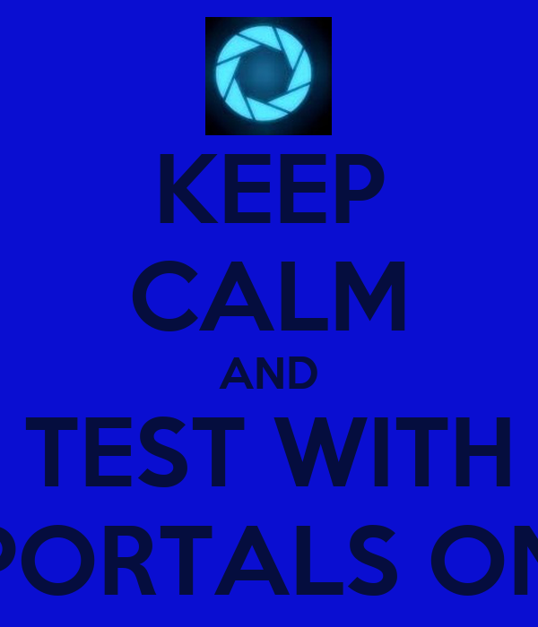KEEP CALM AND TEST WITH PORTALS ON