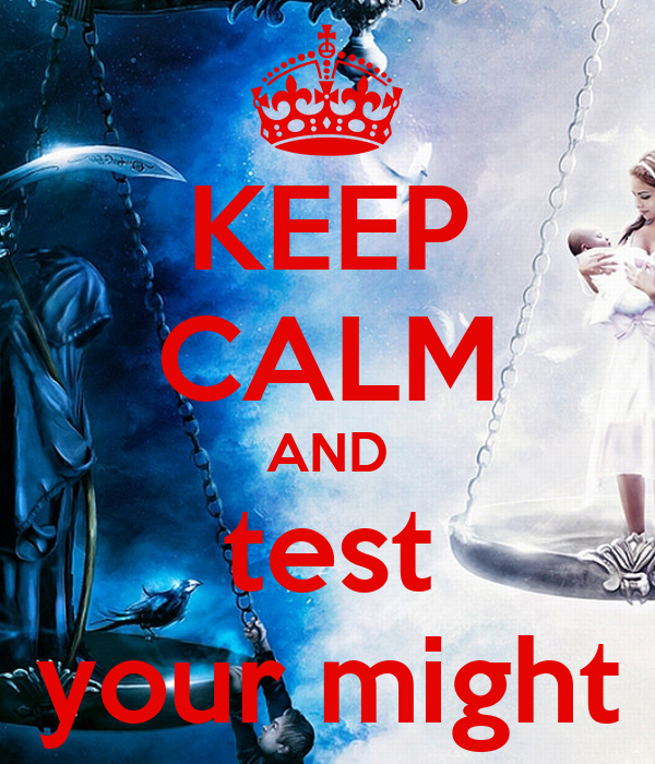 KEEP CALM AND test your might