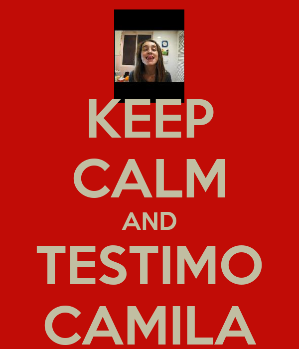 KEEP CALM AND TESTIMO CAMILA