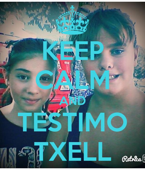 KEEP CALM AND TESTIMO TXELL