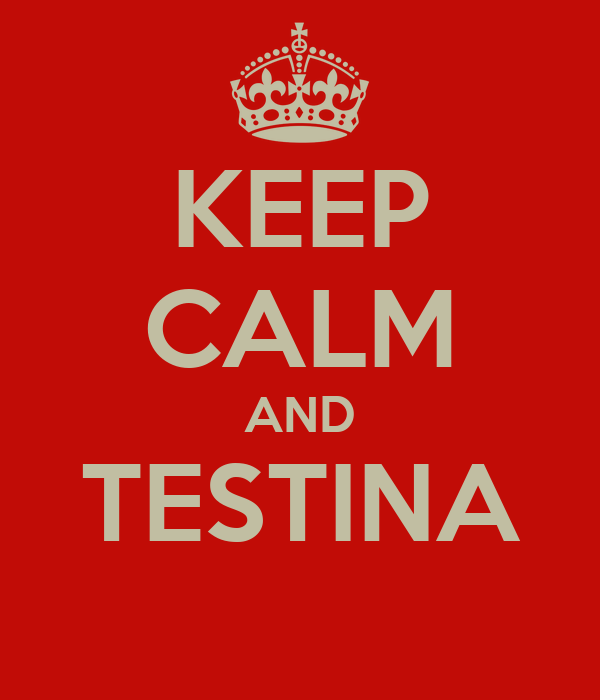 KEEP CALM AND TESTINA