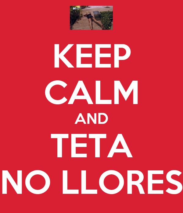 KEEP CALM AND TETA NO LLORES