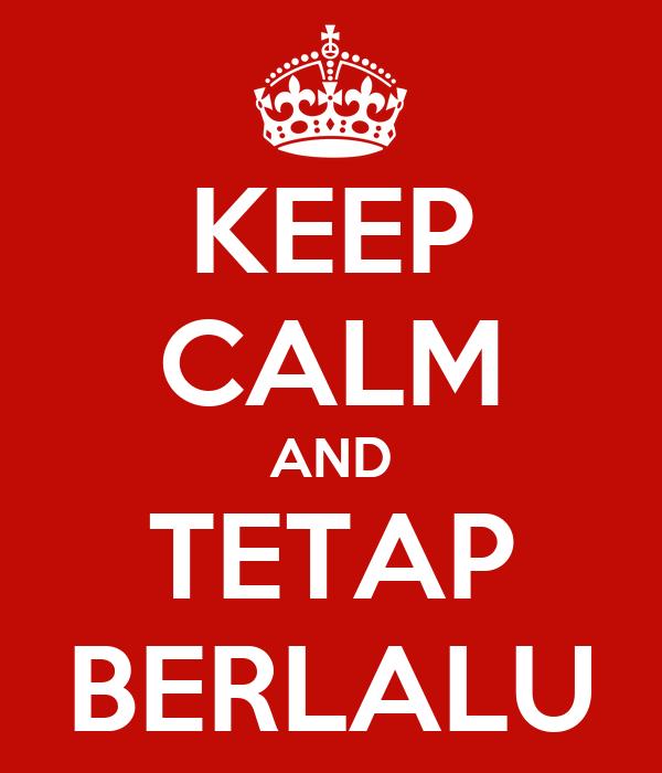 KEEP CALM AND TETAP BERLALU