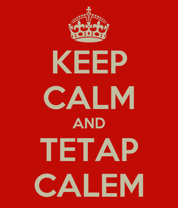 KEEP CALM AND TETAP CALEM