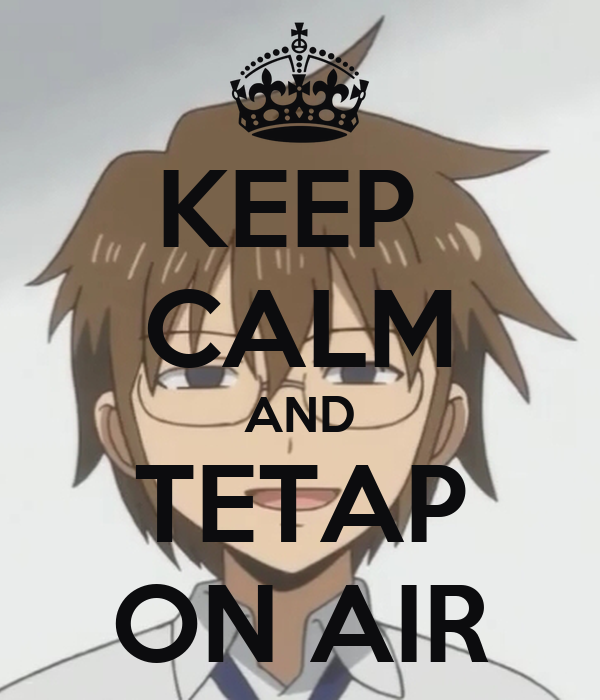 KEEP  CALM AND TETAP ON AIR