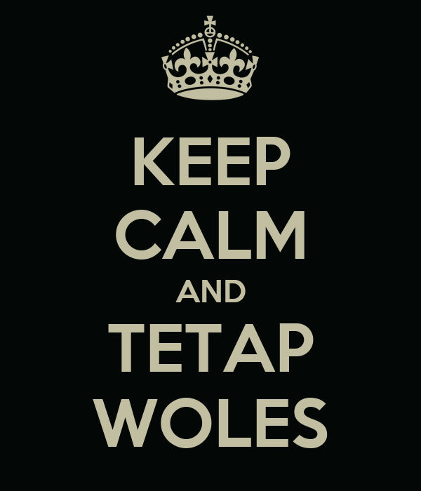 KEEP CALM AND TETAP WOLES