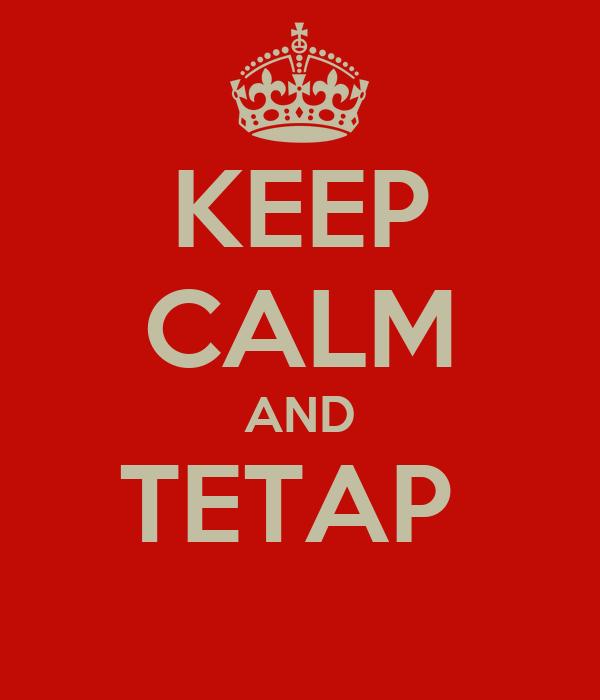 KEEP CALM AND TETAP