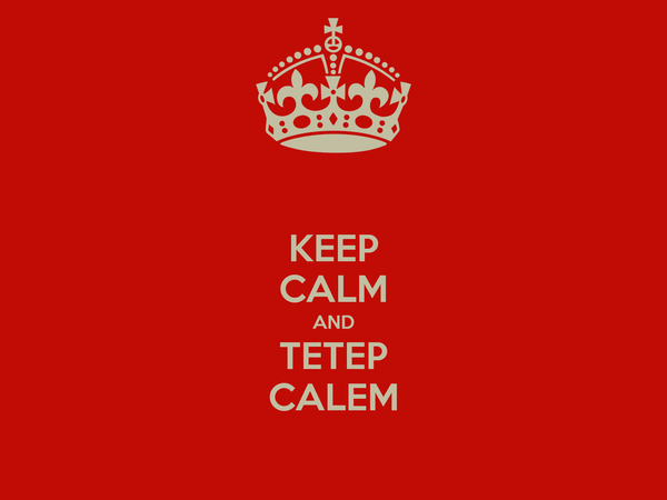 KEEP CALM AND TETEP CALEM