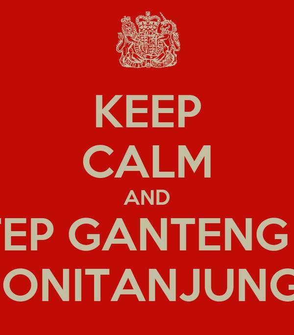 KEEP CALM AND TETEP GANTENG YA DONITANJUNG !