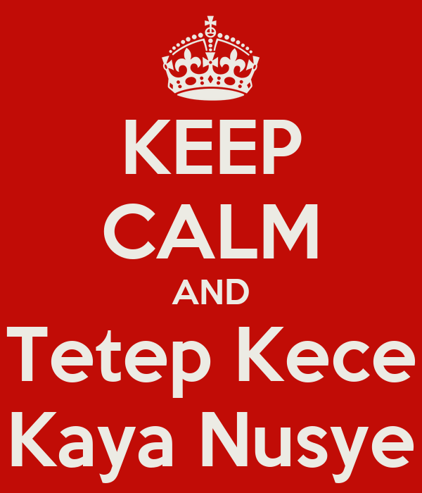 KEEP CALM AND Tetep Kece Kaya Nusye