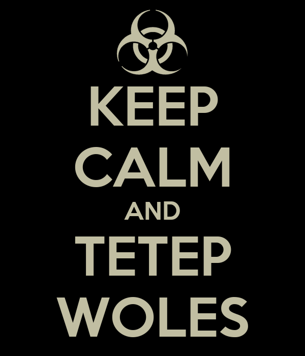 KEEP CALM AND TETEP WOLES
