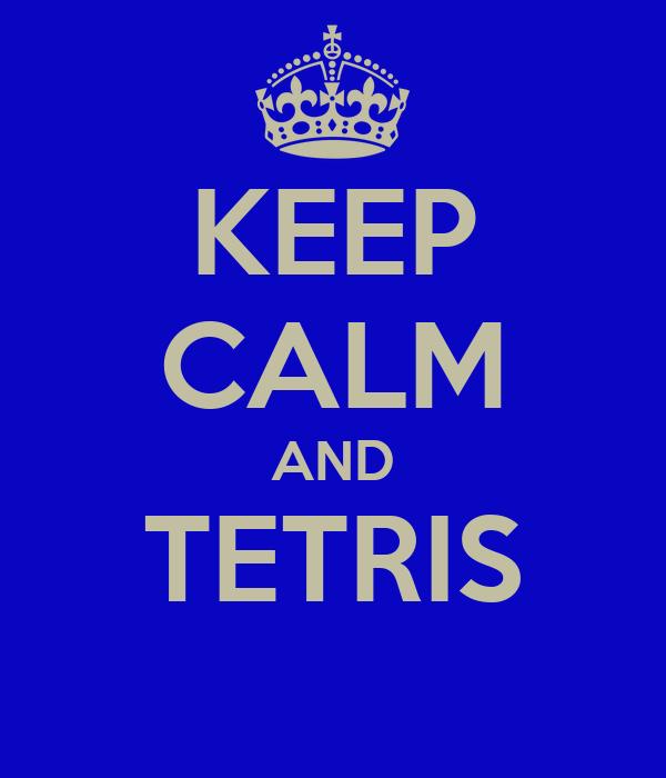 KEEP CALM AND TETRIS
