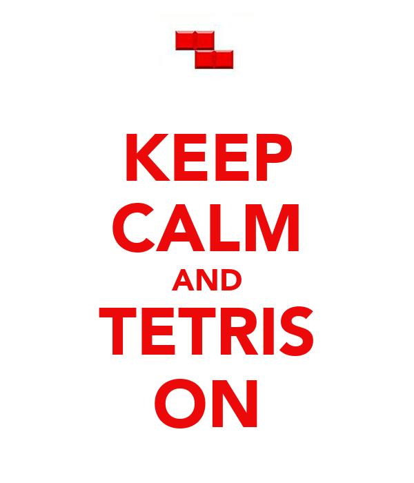 KEEP CALM AND TETRIS ON
