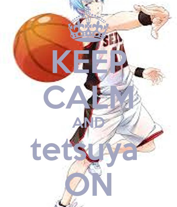 KEEP CALM AND tetsuya  ON